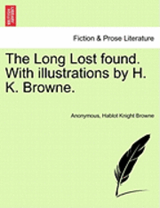 The Long Lost Found. with Illustrations by H. K. Browne. (häftad)