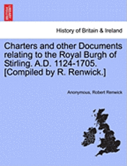 Charters and Other Documents Relating to the Royal Burgh of Stirling. A.D. 1124-1705. [Compiled by R. Renwick.] (häftad)