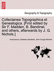 Collectanea Topographica Et Genealogica. [First Edited by Sir F. Madden, B. Bandinel, and Others, Afterwards by J. G. Nichols.] Vol. VIII. (häftad)