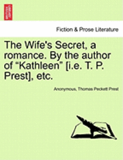 The Wife's Secret, a Romance. by the Author of 'Kathleen' [I.E. T. P. Prest], Etc. (häftad)