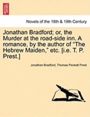 Jonathan Bradford; Or, the Murder at the Road-Side Inn. a Romance, by the Author of the Hebrew Maiden, Etc. [I.E. T. P. Prest.] (häftad)