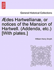 Des Hartwellian , or Notices of the Mansion of Hartwell. (Addenda, Etc.) [With Plates.] (häftad)