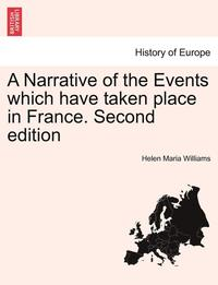 A Narrative of the Events Which Have Taken Place in France. Second Edition (häftad)