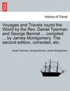 Voyages and Travels Round the World by the REV. Daniel Tyerman and George Bennet ... Compiled ... by James Montgomery. the Second Edition, Corrected, Etc.