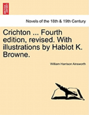 Crichton ... Fourth Edition, Revised. with Illustrations by Hablot K. Browne. (häftad)