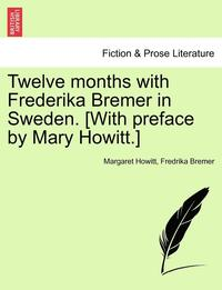 Twelve Months with Frederika Bremer in Sweden. [With Preface by Mary Howitt.] Vol. II (häftad)