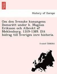 Radiodeltauno.it Om den Svenske konungens Domsra?tt under k. Magnus Eriksson och Albrekt af Meklenburg. 1319-1389. Ett bidrag till Sveriges inre historia. Image