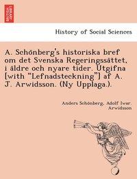 Skopia.it A. Scho Nberg's Historiska Bref Om Det Svenska Regeringssa Ttet, I a Ldre Och Nyare Tider. Utgifna [With Lefnadsteckning] AF A. J. Arwidsson. (NY Upplaga.). Image