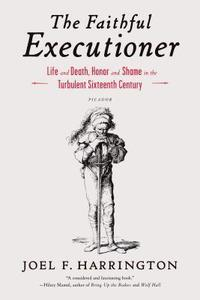 The Faithful Executioner: Life and Death, Honor and Shame in the Turbulent Sixteenth Century (häftad)