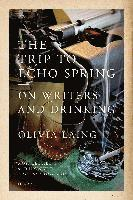 The Trip to Echo Spring: On Writers and Drinking (häftad)