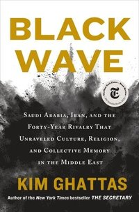 Black Wave: Saudi Arabia, Iran, and the Forty-Year Rivalry That Unraveled Culture, Religion, and Collective Memory in the Middle E (inbunden)