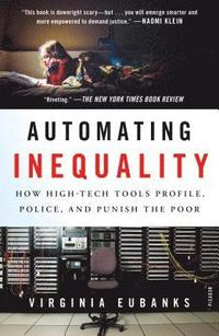 Automating Inequality: How High-Tech Tools Profile, Police, and Punish the Poor (häftad)