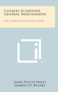 Charles Schreiner, General Merchandise: The Story of a Country Store (inbunden)