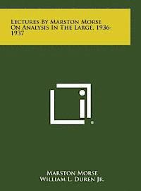 Lectures by Marston Morse on Analysis in the Large, 1936-1937 (inbunden)