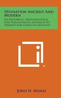 Divination Ancient and Modern: An Historical, Archaeological and Philosophical Approach to Seership and Christian Religion (inbunden)