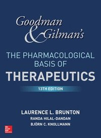 Goodman and Gilman's The Pharmacological Basis of Therapeutics, 13th Edition (inbunden)