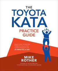 The Toyota Kata Practice Guide: Practicing Scientific Thinking Skills for Superior Results in 20 Minutes a Day (inbunden)