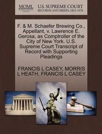 F. &; M. Schaefer Brewing Co., Appellant, V. Lawrence E. Gerosa, as Comptroller of the City of New York. U.S. Supreme Court Transcript of Record with Supporting Pleadings (häftad)