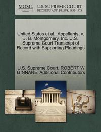 United States et al., Appellants, V. J. B. Montgomery, Inc. U.S. Supreme Court Transcript of Record with Supporting Pleadings (häftad)