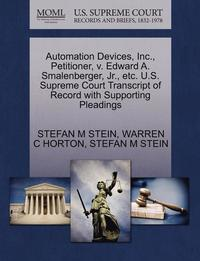 Automation Devices, Inc., Petitioner, V. Edward A. Smalenberger, JR., Etc. U.S. Supreme Court Transcript of Record with Supporting Pleadings (häftad)