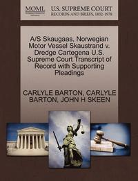 A/S Skaugaas, Norwegian Motor Vessel Skaustrand V. Dredge Cartegena U.S. Supreme Court Transcript of Record with Supporting Pleadings (häftad)