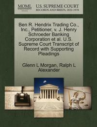 Ben R. Hendrix Trading Co., Inc., Petitioner, V. J. Henry Schroeder Banking Corporation et al. U.S. Supreme Court Transcript of Record with Supporting Pleadings (häftad)