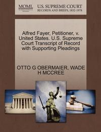 Alfred Fayer, Petitioner, V. United States. U.S. Supreme Court Transcript of Record with Supporting Pleadings (häftad)