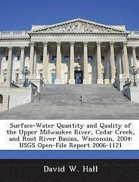 Surface-Water Quantity and Quality of the Upper Milwaukee River, Cedar Creek, and Root River Basins, Wisconsin, 2004 (häftad)