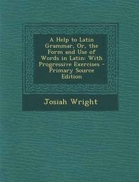 Help to Latin Grammar, Or, the Form and Use of Words in Latin (häftad)