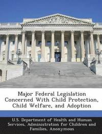 Major Federal Legislation Concerned with Child Protection, Child Welfare, and Adoption (häftad)