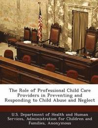 The Role of Professional Child Care Providers in Preventing and Responding to Child Abuse and Neglect (häftad)