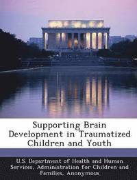 Supporting Brain Development in Traumatized Children and Youth (häftad)