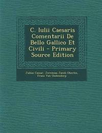 C. Iulii Caesaris Comentarii de Bello Gallico Et Civili - Primary Source Edition (häftad)