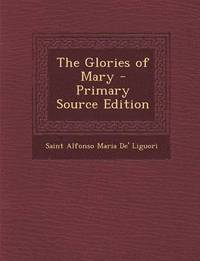 The Glories of Mary - Primary Source Edition (häftad)