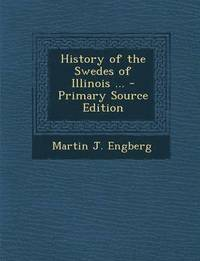 History of the Swedes of Illinois ... - Primary Source Edition (häftad)