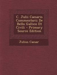 C. Julii Caesaris Commentarii de Bello Gallico Et Civili - Primary Source Edition (häftad)