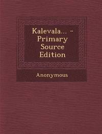 Kalevala... - Primary Source Edition