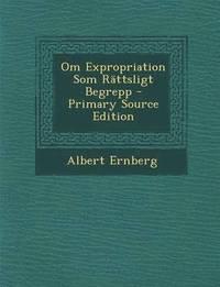 Om Expropriation SOM Rattsligt Begrepp - Primary Source Edition