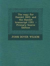 The Copy for Hamlet 1603, and the Hamlet Transcript 1593 - Primary Source Edition (häftad)
