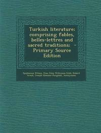 Turkish Literature; Comprising Fables, Belles-Lettres and Sacred Traditions; - Primary Source Edition (häftad)