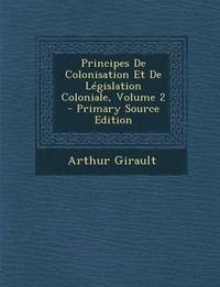 Principes de Colonisation Et de Legislation Coloniale, Volume 2 - Primary Source Edition (häftad)