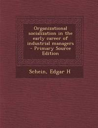 Organizational Socialization in the Early Career of Industrial Managers - Primary Source Edition (häftad)