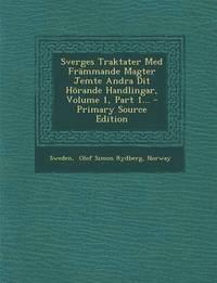 Sverges Traktater Med Frammande Magter Jemte Andra Dit Horande Handlingar, Volume 1, Part 1... - Primary Source Edition