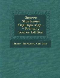 Snorre Sturlesons Ynglinga-Saga... - Primary Source Edition