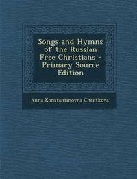 Songs and Hymns of the Russian Free Christians - Primary Source Edition (häftad)