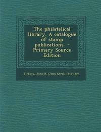 The Philatelical Library. a Catalogue of Stamp Publications - Primary Source Edition (häftad)