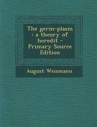 essays upon heredity weismann Hence the reader must not take the individual essays as the full and complete expression of my present opinion but they must rather be looked upon as stages in.