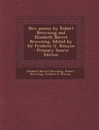 New Poems by Robert Browning and Elizabeth Barret Browning. Edited by Sir Frederic G. Kenyon - Primary Source Edition (häftad)