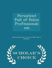 Persistent Pull of Police Professionalism - Scholar's Choice Edition (häftad)