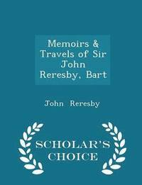 Memoirs &; Travels of Sir John Reresby, Bart - Scholar's Choice Edition (häftad)
